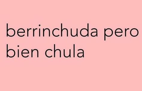 Berrinchuda pero bien Chula #latina