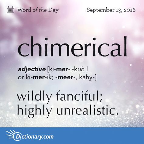 Dictionary.com's Word of the Day - chimerical - wildly fanciful; highly unrealistic: a chimerical plan.