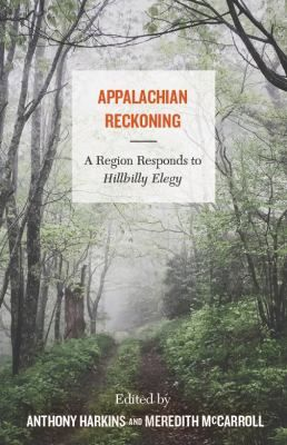 Appalachian Reckoning A Region Responds To Hillbilly Elegy Edited By Anthony Harkins And Meredith Mccarroll Hillbilly Elegy Appalachian People Elegy