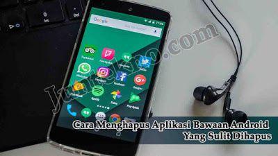 Cara Menghapus Aplikasi Bawaan Android Yang Sulit Dihapus Smartphone Aplikasi Android
