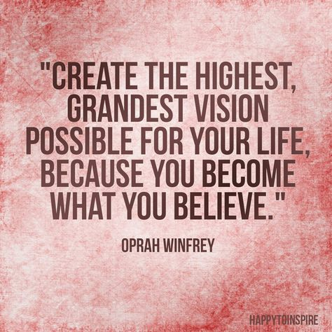 """""""Create the highest, grandest vision possible for you life, because you become what you believe."""" -Oprah Winfrey #quotes #motivation"""