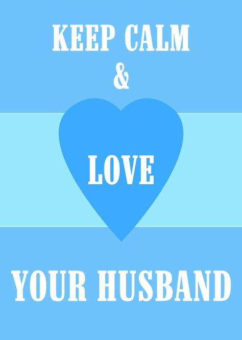 Keep calm & love your husband. - Click image to find more Quotes Pinterest pins