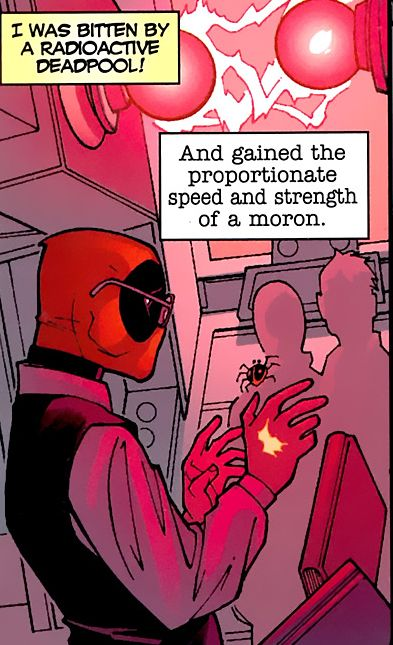 I was bitten by a radioactive Deadpool!  And gained the proportionate speed and strength of a moron.
