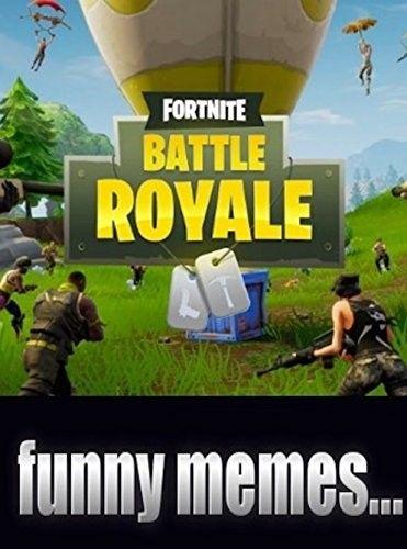 Pdf Get Memes Fortnite Battle Royale The Essential Funny Memes Comics Cartoons Jokes Fo In 2020 Fortnite Online Video Games Funny Memes