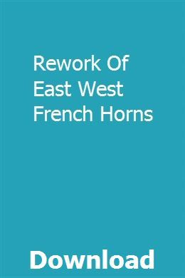 Rework Of East West French Horns Download Study Guide Repair Manuals Owners Manuals