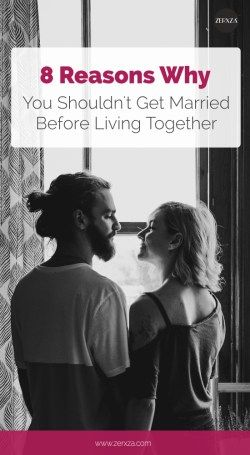 8 Reasons Why You Shouldn't Get Married Before Living