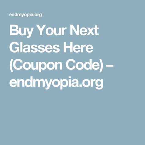 Buy Your Next Glasses Here (Coupon Code) u2013 endmyopiaorg End - coupon disclaimers