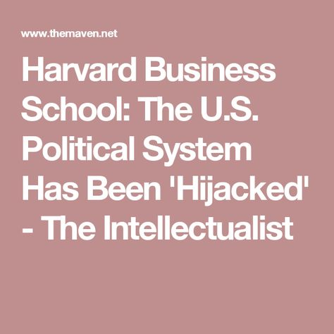 Harvard Business School: The U.S. Political System Has Been 'Hijacked'