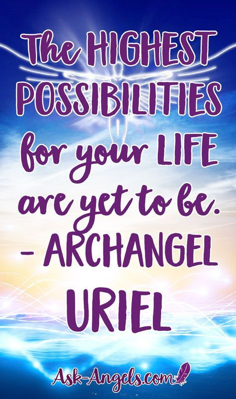 The highest possibilities for your life are yet to be. - Archangel Uriel ... Learn how to tap into your highest light with this angel message of incredible love.
