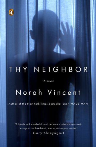 Thy Neighbor A Novel Kindle Edition By Norah Vincent Mystery Thriller Suspense Kindle Ebooks Amazonsmile Novels First Novel Mystery Thriller