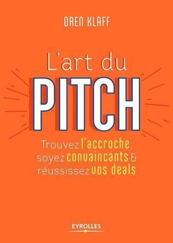 Obtenez Le Livrel Art Du Pitch Trouvez L Accroche Soyez Convaincants Et Reussissez Vos Deals Par Laurence Vanin Au Format Telechargement Livres Business Pitch