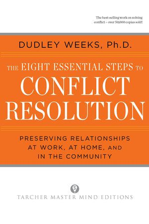 The Eight Essential Steps To Conflict Resolution By Dudley Weeks 9780874777512 Penguinrandomhouse Com Books In 2021 Conflict Resolution Elementary Counseling Career Counseling