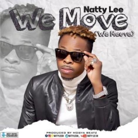 Natty Lee We Move Prod By Mogya Beatz In 2021 Moving African Music News Songs
