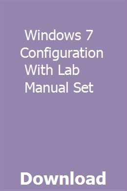 Windows 7 Configuration With Lab Manual Set With Images System