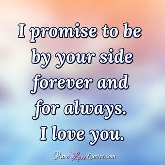 I Promise To Be By Your Side Forever And For Always I Love You Love Yourself Quotes Pure Love Quotes My World Quotes