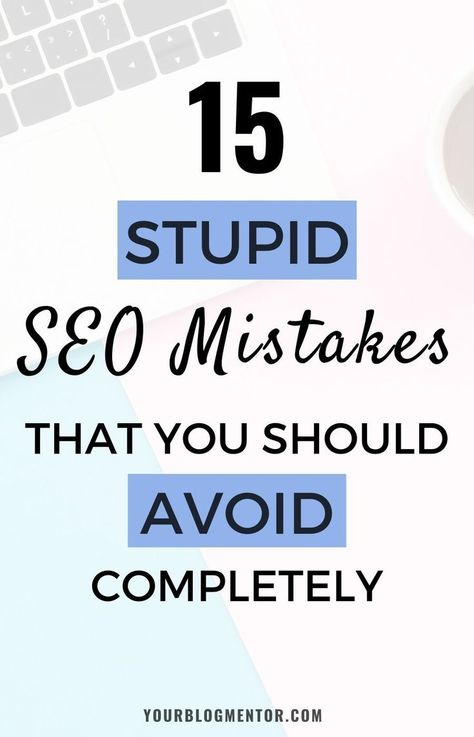 15 Stupid SEO mistakes that you should avoid completely
