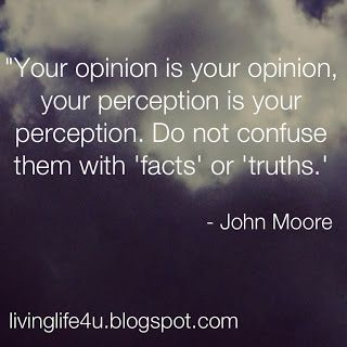Is Your Perception Your Reality? Do you have all the facts about what is going on around you or are you just making judgments? Some people are so childish!!!