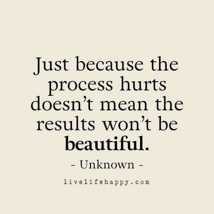 """""""Just because the process hurts doesn't mean the results won't be beautiful.""""  #motivation #quotes"""