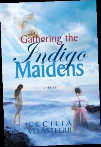 Ebook Pdf Epub Download Gathering The Indigo Maidens By Cecilia Velastegui Psychological Thrillers Genre Fiction Adventure Book