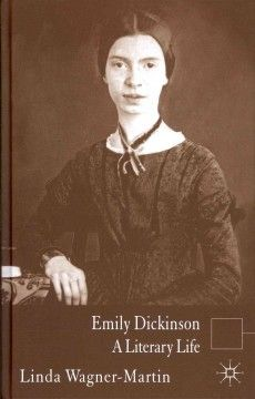 Emily Dickinson : a literary life - This literary biography study offers a comprehensive account of Emily Dickinson's life, as a poet as well as a daughter of a prominent Amherst, Massachusetts, family.