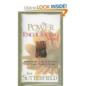 The Power of an Encouraging Word by Ken Sutterfield -- quick read & inspiring!