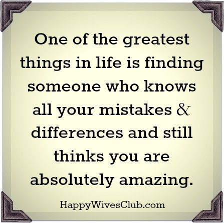 One of the greatest things in life is finding someone who knows all your mistakes and differences and still thinks you are absolutely amazing. #Marriage #Quote