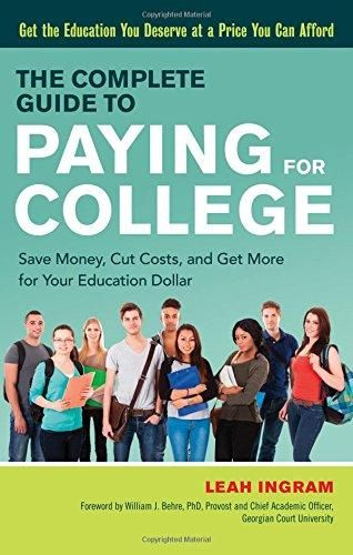 The Complete Guide to Paying for College: Save Money, Cut Costs, and Get More for Your Education Dollar - Default
