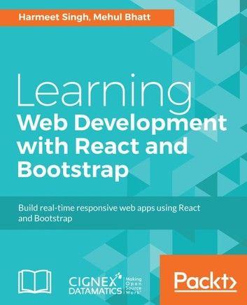 Learning Web Development With React And Bootstrap Ebook By Harmeet Singh Rakuten Kobo In 2020 Learn Web Development Learning Web Web Development