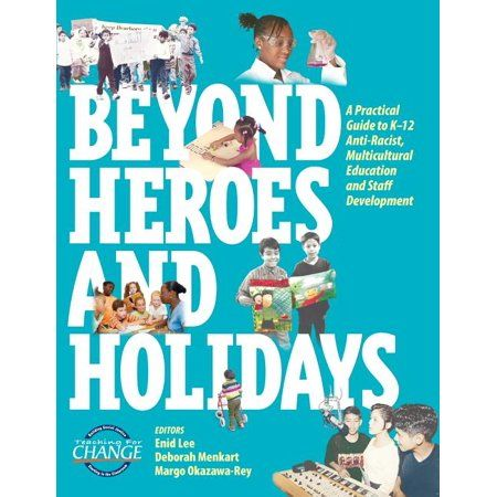 Beyond Heroes and Holidays : A Practical Guide to K-12 Anti-Racist, Multicultural Education and Staff Development