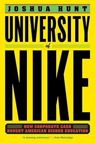 University of Nike: How Corporate Cash Bought American Higher Education - Multicolor