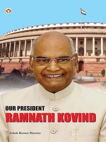 Our President: Ram Nath Kovind ebook by Ashok Kumar Sharma - Rakuten Kobo