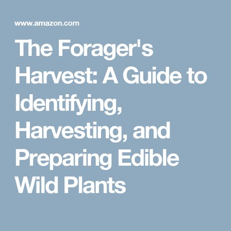 the foragers harvest a guide to identifying harvesting and preparing edible wild plants