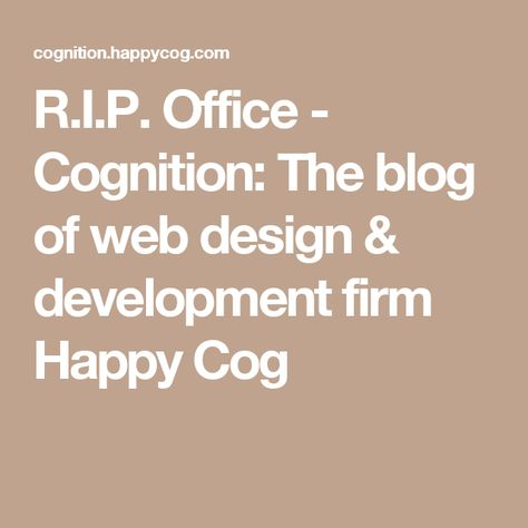 R.I.P. Office - Cognition: The blog of web design & development firm Happy Cog
