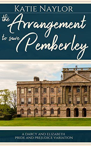 The Arrangement to Save Pemberley: A Darcy and Elizabeth Pride and