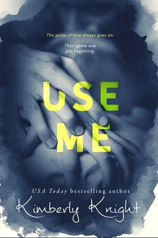 Use Me PDF EPub Book Online by Kimberly Knight Read and Download