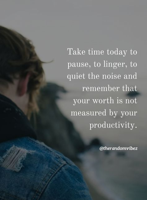 Take time today to pause, to linger, to quiet the noise and remember that your worth is not measured by your productivity. #Taketimetorestquotes #Timetorestquotes #Quotes #Takingbreakquotes #Peacefulquotes #Worthyquotes #Selfworthquote #Productivityquotes #Lifequotes #Faithquotes #Selfaccpetancequotes #Karmaquotes #Kindnessquotes #Selflovequotes #Beingrealquotes #Beingindependentquotes #Inspirationalquotes #Beautifulquotes #Quoteoftheday #Quotetoinspireyou #Quotesandsayings #therandomvibez