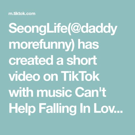 Seonglife Daddymorefunny Has Created A Short Video On Tiktok With Music Can T Help Falling In Love In 2021 Cant Help Falling In Love Losing Everything Genuine Love