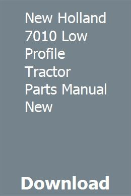 New Holland 7010 Low Profile Tractor Parts Manual New pdf