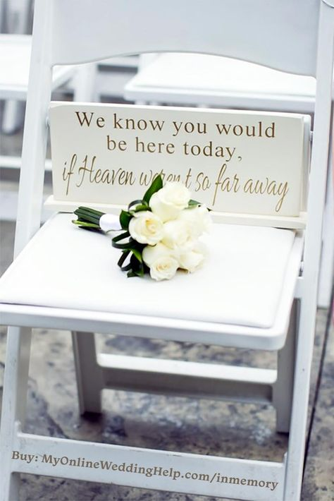 In Memorial Memory Decor (Page 1 of We know you would be here today if heaven wasn't so far away memorial sign. Wedding in memory idea for the ceremony. Or use in a display at a reception table. Buy or learn more in the My Online Wedding Help products s Different Wedding Ideas, Cute Wedding Ideas, Wedding Goals, Perfect Wedding, Wedding Styles, Dream Wedding, Wedding Day, Gown Wedding, Wedding Dresses
