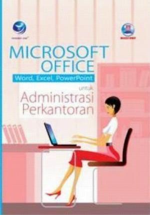 Microsoft Office Word Excel Powerpoint Untuk Administrasi Perkantoran