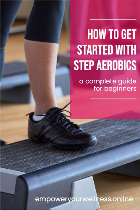 Step Aerobics For Beginners - A Complete Guide To Getting Started - EMPOWER YOUR WELLNESS