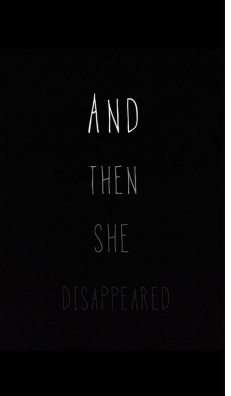 And then she......disappeared...
