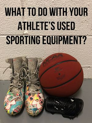 Sports Mama Tip What To Do With Your Athlete S Used Sporting Equipment Sports Sports Mom Sports Equipment