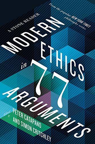 Download Pdf Modern Ethics In 77 Arguments A Stone Reader Free Epub Mobi Ebooks Modern Philosophy Ethics Argument