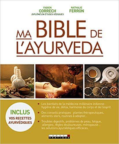 Ma Bible De L Ayurveda Les Bienfaits De La Medecine Millenaire Indienne Des Conseils Pratiques Les Solutions Ayurvedique Ayurveda Medecine Hygiene De Vie