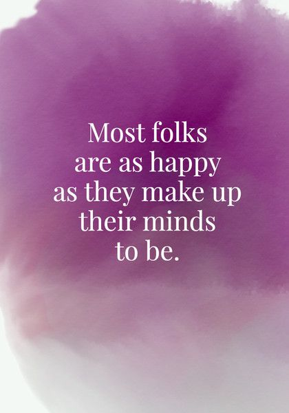 Most folks are as happy as they make up their minds to be. - Quotes On Joy - Photos