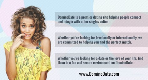 Welcome to DominoDate, the leading online dating site. We have over 350k visitors to the site every month looking for fun! Our aim is to help you find your perfect partner, whether you are looking for fun and friendship, or a deeper, long lasting, loving relationship. We make it easier than ever to meet guys and meet girls in your area, who are genuinely looking to date.  #Dominodate #singlegirls #singlemen #chatforfree #onlinedating #premieredating #love #hookup #adultsite