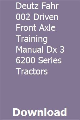 Deutz Fahr 002 Driven Front Axle Training Manual Dx 3 6200 Series Tractors Tractors Axle Tractor Loader
