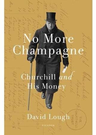 David Lough No More Champagne : Churchill and His Money
