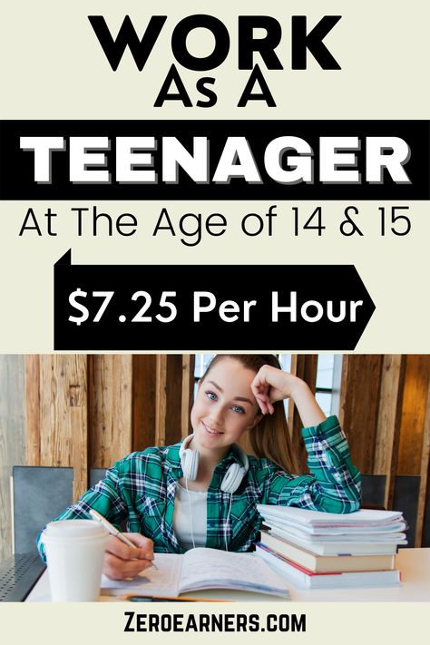 Work As A Teenager At The Age of 14 & 15 Years Old ($7.25 Per Hour)